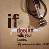 If Deejay Was Your Trade...1974-1977 by Various Artists