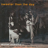 Sweeter Than The Day de Wayne Horvitz