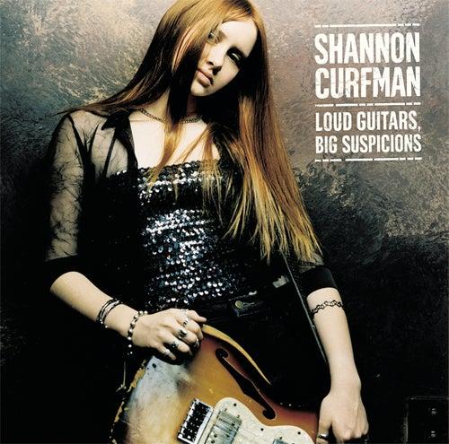 Loud Guitars, Big Suspicions by Shannon Curfman