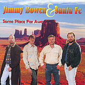 Some Place Far Away by Jimmy Bowen & Santa Fe