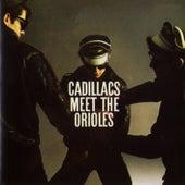 The Cadillacs Meet The Orioles by The Cadillacs