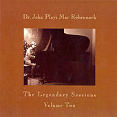 Dr John Plays Mac Rebennack, The Legendary Sessions, Volume Two by Dr. John
