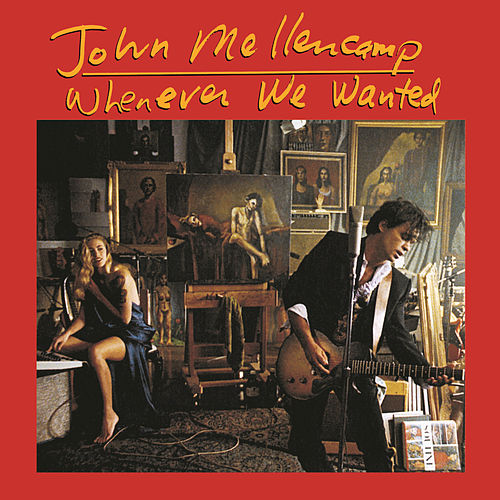 Whenever We Wanted (Bouns Track) by John Mellencamp