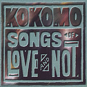 Songs Of Love And Not by Kokomo