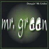 Draggin Me Under de Mr. Green