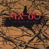 I've Seen Enough von MX-80 Sound
