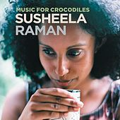 Music For Crocodiles by Susheela Raman