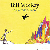 Bill Mackay & Sounds Of Now by Bill Mackay