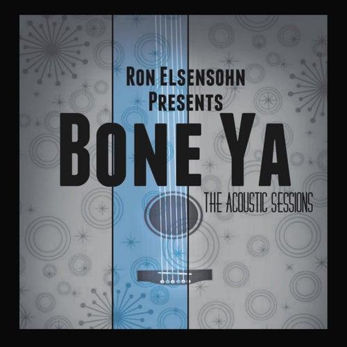 Bone Ya The Acoustic Sessions by Ron Elsensohn