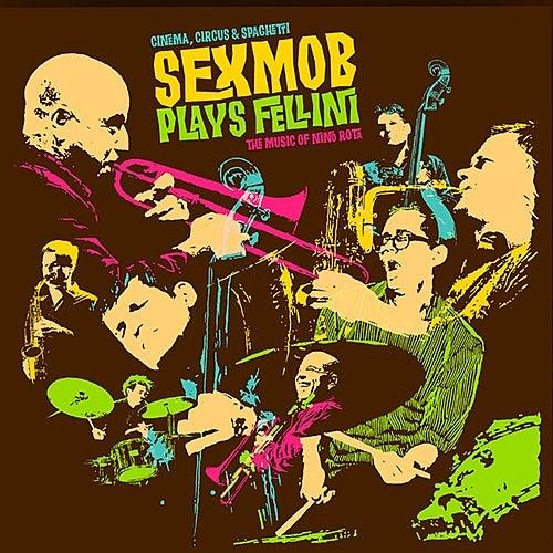 Cinema, Circus & Spaghetti (Sexmob Plays Fellini: The Music of Nino Rota) by Sex Mob