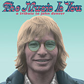 The Music Is You: A Tribute to John Denver de Various Artists