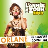 Quelqu'un comme toi (L'année du zouk 2013) de Orlane