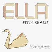 I've Got a Crush On You by Ella Fitzgerald