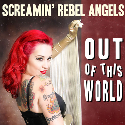 Out of This World - Single by Screamin' Rebel Angels