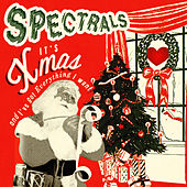 It's Xmas And I've Got Everything I Want von Spectrals