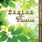 Psalms in His Presence - Year B by Songs In His Presence