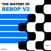 The History of Be-Bop, Volume 2 by Various Artists