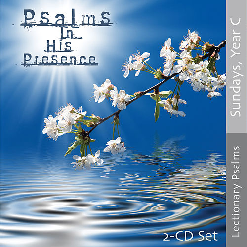 Psalms in His Presence - Year C by Songs In His Presence
