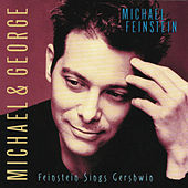 Michael & George: Feinstein Sings Gershwin by Michael Feinstein