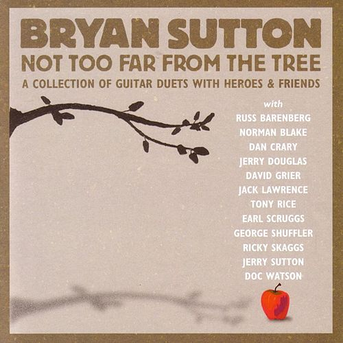Not Too Far From The Tree by Bryan Sutton
