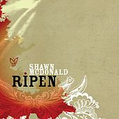 Ripen by Shawn McDonald