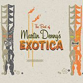 Best Of Martin Denny's Exotica by Martin Denny