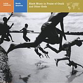 LATIN AMERICA  SOUTH AMERICA: BLACK MUSIC IN PRAISE OF OXALA AND OTHER GODS by Various Artists