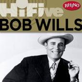 Rhino Hi-Five: Bob Wills & His Texas Playboys by Bob Wills & His Texas Playboys