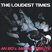 The Loudest Times: An 80's Metal Tribute de Various Artists