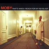 That's When I Reach For My Revolver by Moby