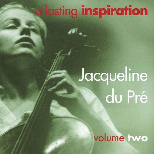 A Lasting Inspiration, Volume 2 by Jacqueline du Pre