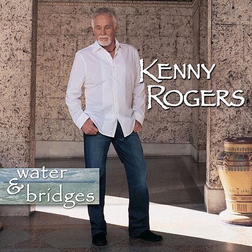 Water & Bridges by Kenny Rogers