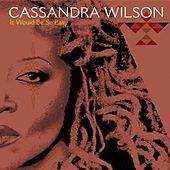 It Would Be So Easy by Cassandra Wilson