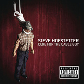 Cure For The Cable Guy by Steve Hofstetter