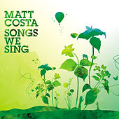 Songs We Sing by Matt Costa