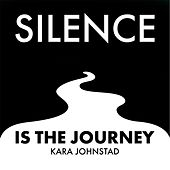 Silence Is the Journey by Kara Johnstad