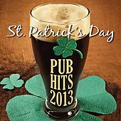 St. Patrick's Day Pub Hits 2013 by Various Artists