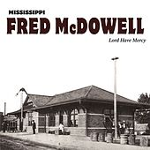 Lord Have Mercy by Mississippi Fred McDowell