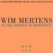 Years Without History, Volume 2: In The Absence Of Hindrance by Wim Mertens