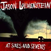 At Sixes And Sevens by Jason Loewenstein