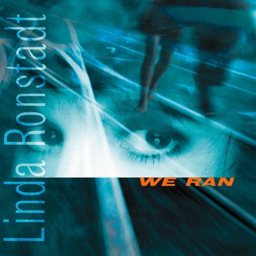 We Ran by Linda Ronstadt