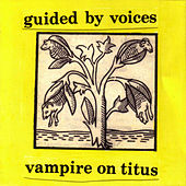 Vampire On Titus de Guided By Voices