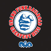 Greatest Hits: Grand Funk Railroad di Grand Funk Railroad