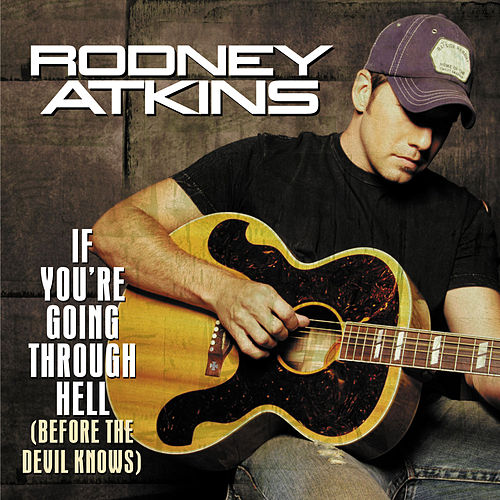 If You're Going Through Hell (before The Devil Even Knows) by Rodney Atkins
