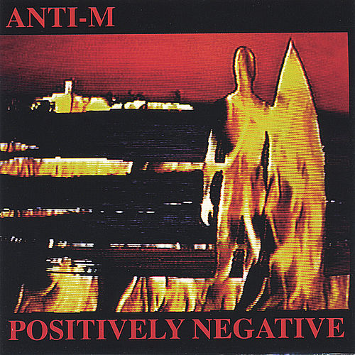Positively Negative (Remastered-bonus Trax-w/guest Ronnie Montrose) by ANTI-M