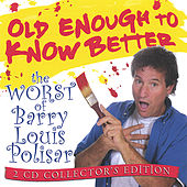 Old Enough To Know Better: The Worst of Barry Louis Polisar 2-CD set de Barry Louis Polisar