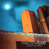 Pushing West by Machine Love