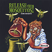 Release The Mosquitos by Atomic Mosquitos