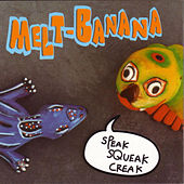 Speak Squeak Creak by Melt-Banana
