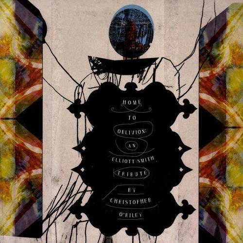 Home To Oblivion: An Elliott Smith Tribute by Christopher O'Riley